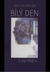Okładka książki Bílý den - ... a jiné příběhy