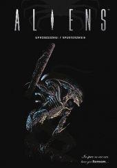 Okładka książki Aliens. Uprowadzeni / Spustoszenie praca zbiorowa