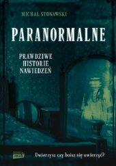 Okładka książki Paranormalne. Prawdziwe historie nawiedzeń