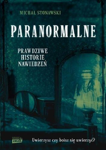 Okładka książki Paranormalne. Prawdziwe historie nawiedzeń Michał Stonawski