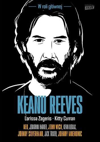 Okładka książki Keanu Reeves. W roli głównej Kitty Curran,Larissa Zageris