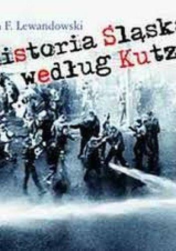 Okładka książki Historia Śląska według Kutza Jan F. Lewandowski