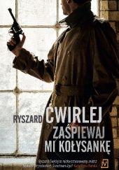 Okładka książki Zaśpiewaj mi kołysankę Ryszard Ćwirlej