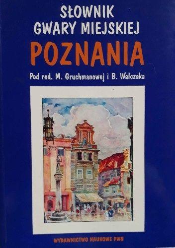 Okładka książki Słownik gwary miejskiej Poznania Stanisław Bąba,Monika Gruchmanowa,Bogdan Walczak