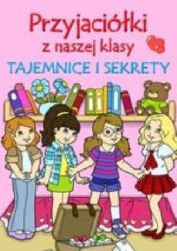 Okładka książki Przyjaciółki z naszej klasy. Tajemnice i sekrety Patrycja Zarawska