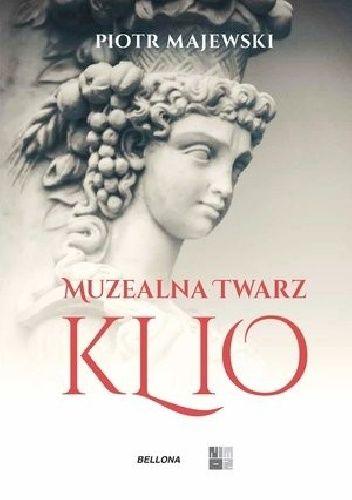 Okładka książki Muzealna twarz Klio Piotr M. Majewski