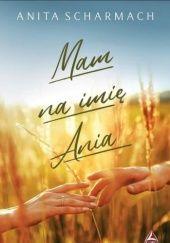 Okładka książki Mam na imię Ania Anita Scharmach