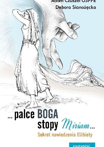Okładka książki ..palce Boga, stopy Miriam...Sekret nawiedzenia Elżbiety Adam Czuszel,Debora Sianożęcka