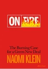 Okładka książki On Fire: The Burning Case for a Green New Dea Naomi Klein