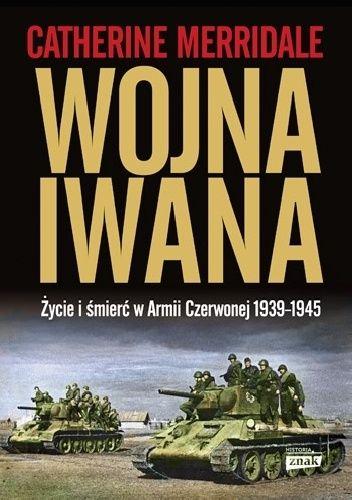 Okładka książki Wojna Iwana. Życie i śmierć w Armii Czerwonej 1939-1945 Catherine Merridale