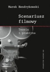 Okładka książki Scenariusz filmowy: teoria i praktyka Marek Hendrykowski