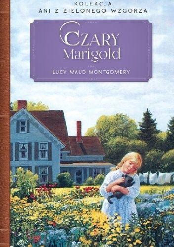Okładka książki Czary Marigold Lucy Maud Montgomery
