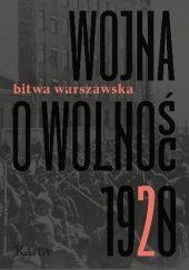 Okładka książki Wojna o wolność 1920. Tom 2. Bitwa warszawska Agnieszka Knyt,praca zbiorowa