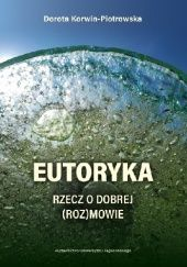 Okładka książki Eutoryka. Rzecz o dobrej (roz)mowie Dorota Korwin-Piotrowska