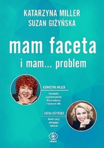 Okładka książki Mam faceta i mam... problem Suzan Giżyńska,Katarzyna Miller