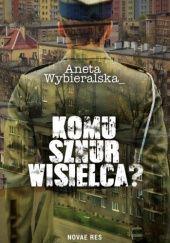 Okładka książki Komu sznur wisielca? Aneta Wybieralska