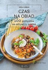 Okładka książki Czas na obiad. 100 pomysłów na odżywczy posiłek