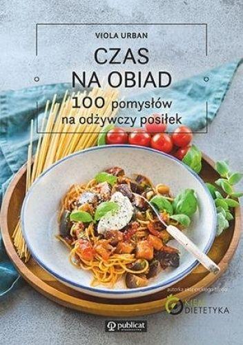 Okładka książki Czas na obiad. 100 pomysłów na odżywczy posiłek Viola Urban