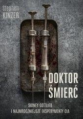 Okładka książki Doktor Śmierć. Sidney Gottlieb i najmroczniejsze eksperymenty CIA