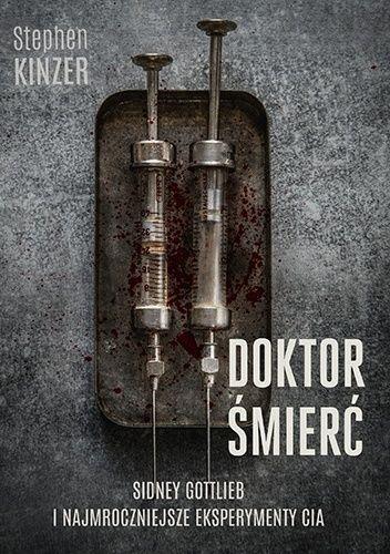 Okładka książki Doktor Śmierć. Sidney Gottlieb i najmroczniejsze eksperymenty CIA Stephen Kinzer