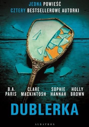 Okładka książki Dublerka Holly Brown,Sophie Hannah,Clare Mackintosh,B.A. Paris