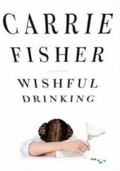 Okładka książki Wishful Drinking Carrie Fisher