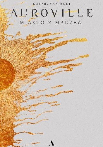 Okładka książki Auroville. Miasto z marzeń Katarzyna Boni