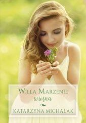 Okładka książki Wiosna. Willa marzenie Katarzyna Michalak