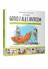 Okładka książki Gotuj z Alą i Antkiem. Książka kucharska dla dzieci Joanna Anger,Anna Piszczek