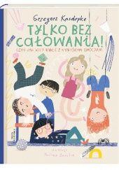 Okładka książki Tylko bez całowania! czyli jak sobie radzić z niektórymi emocjami Grzegorz Kasdepke,Paulina Daniluk