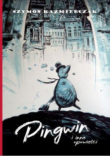 Okładka książki Pingwin i inne opowieści Szymon Kaźmierczak