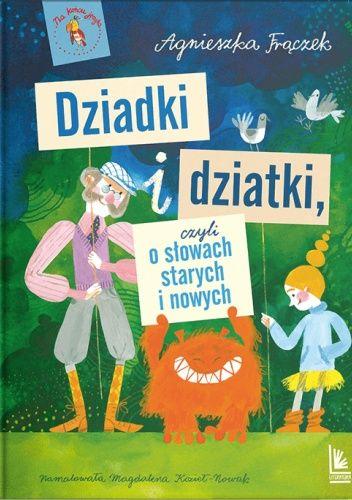 Okładka książki Dziadki i dziatki, czyli o słowach starych i nowych Agnieszka Frączek