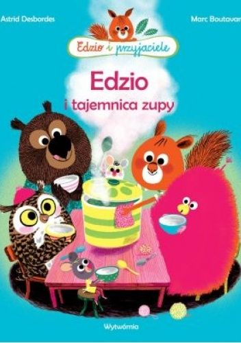 Okładka książki Edzio i tajemnica zupy Marc Boutavant,Astrid Desbordes