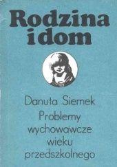 Okładka książki Problemy wychowawcze wieku przedszkolnego Danuta Siemek