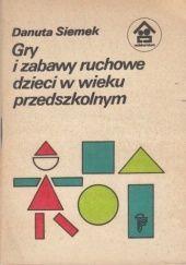 Okładka książki Gry i zabawy ruchowe dzieci w wieku przedszkolnym Danuta Siemek