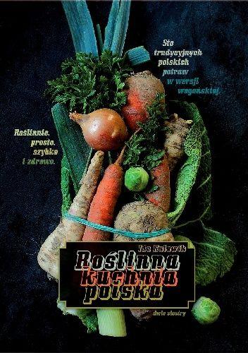 Okładka książki Roślinna kuchnia polska Katarzyna Cichoń,Ida Kulawik