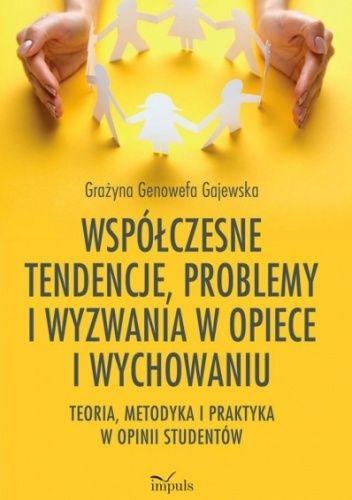 Okładka książki Współczesne tendencje, problemy i wyzwania w opiece i wychowaniu Grażyna Genowefa Gajewska