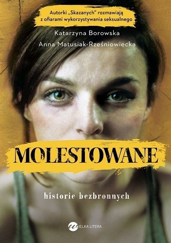 Okładka książki Molestowane. Historie bezbronnych Katarzyna Borowska,Anna Matusiak-Rześniowiecka