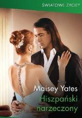 Okładka książki Hiszpański narzeczony Maisey Yates