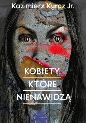 Okładka książki Kobiety, które nienawidzą Kazimierz Kyrcz jr