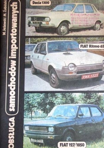 Okładka książki Obsługa samochodów importowanych - Dacia 1300 Fiat Ritmo 65  Fiat 127/1050 Wiesław Jeżewski,Michał Żabiński
