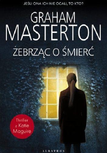 Okładka książki Żebrząc o śmierć Graham Masterton