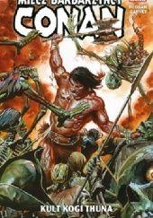 Okładka książki Conan – Miecz barbarzyńcy: Kult Kogi Thuna. Tom 1 Ron Garney,Gerry Duggan