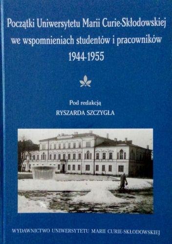 Okładka książki Początki Uniwersytetu Marii Curie-Skłodowskiej we wspomnieniach studentów i pracowników 1944-1955 praca zbiorowa