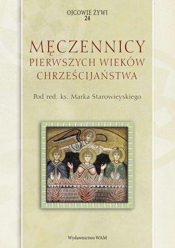 Okładka książki Męczennicy pierwszych wieków chrześcijaństwa Marek Starowieyski