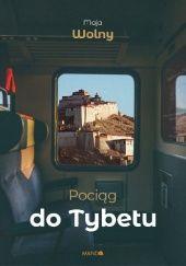 Okładka książki Pociąg do Tybetu Maja Wolny