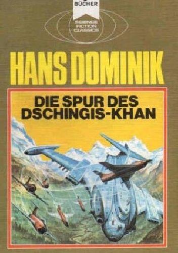 Okładka książki Die Spur des Dschingis-Khan Hans Dominik