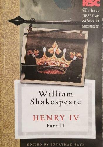 Okładka książki Henry IV, Part II (The RSC Shakespeare) Jonathan Bate,Eric Rasmussen,William Shakespeare