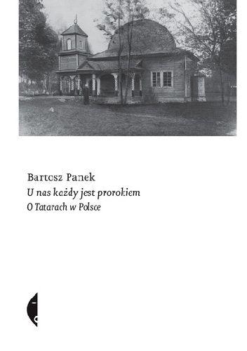 Okładka książki U nas każdy jest prorokiem. O Tatarach w Polsce Bartosz Panek
