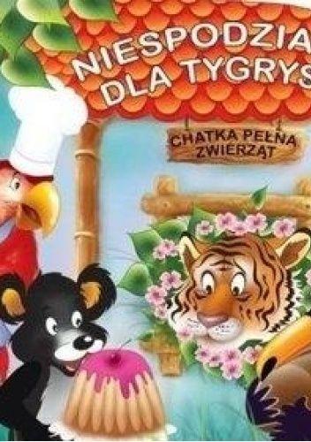 Okładka książki Chatka pełna zwierząt. Niespodzianka dla tygryska Dorota Skwark